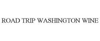 mark for ROAD TRIP WASHINGTON WINE, trademark #77163609