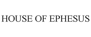 mark for HOUSE OF EPHESUS, trademark #77164616