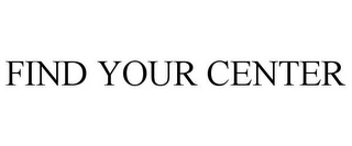 mark for FIND YOUR CENTER, trademark #77164990