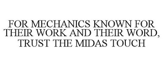 mark for FOR MECHANICS KNOWN FOR THEIR WORK AND THEIR WORD, TRUST THE MIDAS TOUCH, trademark #77165382