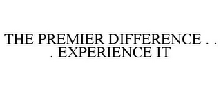 mark for THE PREMIER DIFFERENCE . . . EXPERIENCE IT, trademark #77165414
