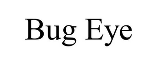 mark for BUG EYE, trademark #77165567