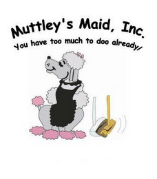 mark for MUTTLEY'S MAID, INC. YOU HAVE TOO MUCH TO DOO ALREADY!, trademark #77165953