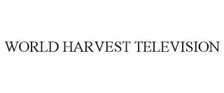 mark for WORLD HARVEST TELEVISION, trademark #77165997