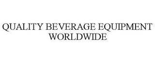 mark for QUALITY BEVERAGE EQUIPMENT WORLDWIDE, trademark #77166066
