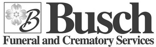 mark for B BUSCH FUNERAL AND CREMATORY SERVICES, trademark #77166185