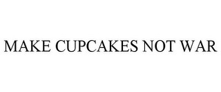mark for MAKE CUPCAKES NOT WAR, trademark #77166284
