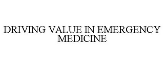 mark for DRIVING VALUE IN EMERGENCY MEDICINE, trademark #77166302