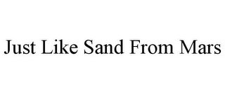 mark for JUST LIKE SAND FROM MARS, trademark #77166539