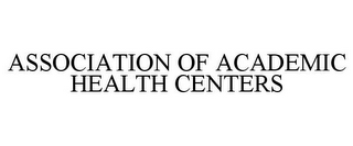 mark for ASSOCIATION OF ACADEMIC HEALTH CENTERS, trademark #77168554