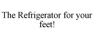 mark for THE REFRIGERATOR FOR YOUR FEET!, trademark #77169833