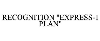 "mark for RECOGNITION ""EXPRESS-1 PLAN"", trademark #77171940"