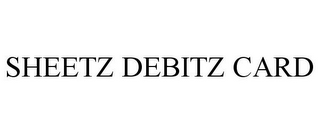 mark for SHEETZ DEBITZ CARD, trademark #77172049