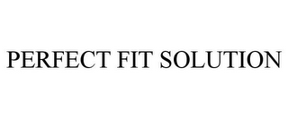 mark for PERFECT FIT SOLUTION, trademark #77172241