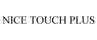 mark for NICE TOUCH PLUS, trademark #77172667