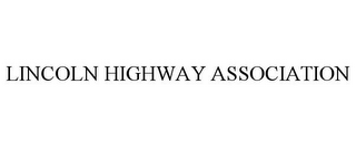mark for LINCOLN HIGHWAY ASSOCIATION, trademark #77172814