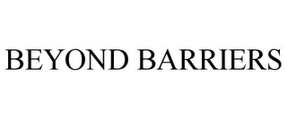 mark for BEYOND BARRIERS, trademark #77173291