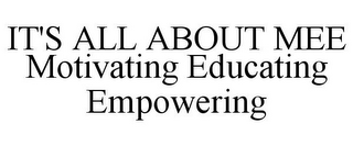 mark for IT'S ALL ABOUT MEE MOTIVATING EDUCATINGEMPOWERING, trademark #77174716