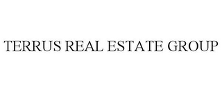mark for TERRUS REAL ESTATE GROUP, trademark #77175561