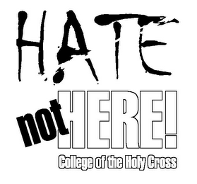 mark for HATE NOT HERE! COLLEGE OF THE HOLY CROSS, trademark #77175981