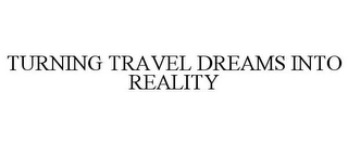 mark for TURNING TRAVEL DREAMS INTO REALITY, trademark #77176342