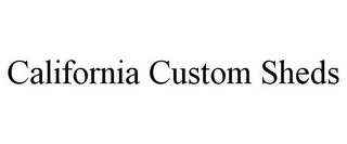 mark for CALIFORNIA CUSTOM SHEDS, trademark #77176716