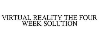 mark for VIRTUAL REALITY THE FOUR WEEK SOLUTION, trademark #77176798