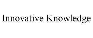 mark for INNOVATIVE KNOWLEDGE, trademark #77178612