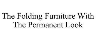 mark for THE FOLDING FURNITURE WITH THE PERMANENT LOOK, trademark #77179919