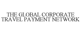 mark for THE GLOBAL CORPORATE TRAVEL PAYMENT NETWORK, trademark #77180482