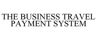 mark for THE BUSINESS TRAVEL PAYMENT SYSTEM, trademark #77180645