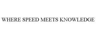 mark for WHERE SPEED MEETS KNOWLEDGE, trademark #77182263
