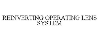 mark for REINVERTING OPERATING LENS SYSTEM, trademark #77183378