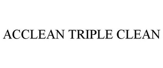 mark for ACCLEAN TRIPLE CLEAN, trademark #77184552