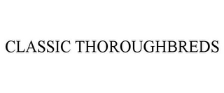 mark for CLASSIC THOROUGHBREDS, trademark #77186048