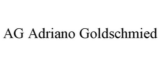 mark for AG ADRIANO GOLDSCHMIED, trademark #77186104