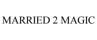 mark for MARRIED 2 MAGIC, trademark #77187883