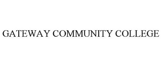 mark for GATEWAY COMMUNITY COLLEGE, trademark #77189779