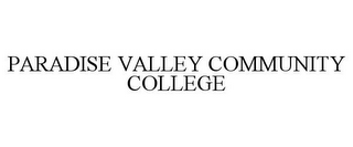 mark for PARADISE VALLEY COMMUNITY COLLEGE, trademark #77189816