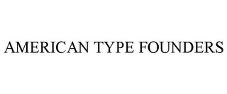 mark for AMERICAN TYPE FOUNDERS, trademark #77190384