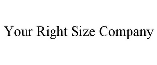 mark for YOUR RIGHT SIZE COMPANY, trademark #77194265