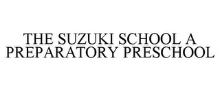 mark for THE SUZUKI SCHOOL A PREPARATORY PRESCHOOL, trademark #77196141