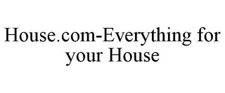 mark for HOUSE.COM-EVERYTHING FOR YOUR HOUSE, trademark #77196247