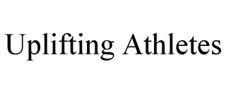 mark for UPLIFTING ATHLETES, trademark #77196273