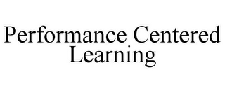 mark for PERFORMANCE CENTERED LEARNING, trademark #77199006