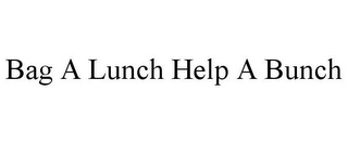 mark for BAG A LUNCH HELP A BUNCH, trademark #77200368