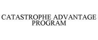 mark for CATASTROPHE ADVANTAGE PROGRAM, trademark #77200665
