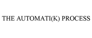 mark for THE AUTOMATI(K) PROCESS, trademark #77201122