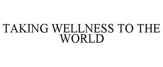 mark for TAKING WELLNESS TO THE WORLD, trademark #77202716