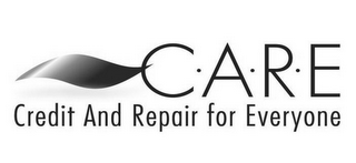 mark for C·A·R·E CREDIT AND REPAIR FOR EVERYONE, trademark #77203321